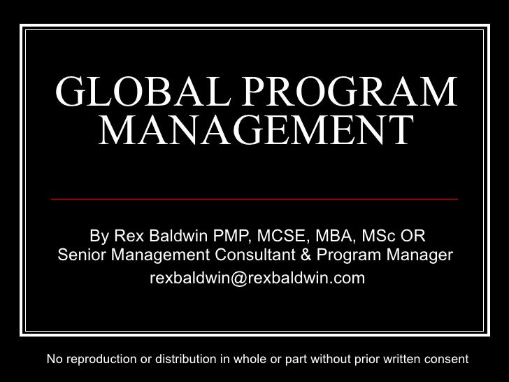 GLOBAL PROGRAM MANAGEMENT By Rex Baldwin  PMP, MCSE, MBA, MSc OR Senior Management Consultant & Program Manager  [email_ad...