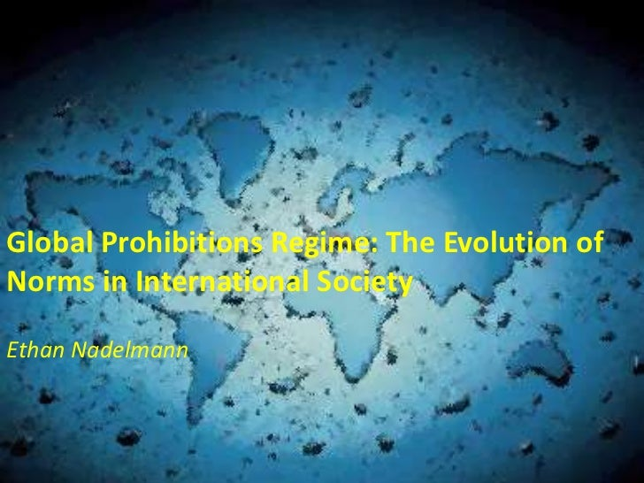 Global Prohibitions Regime: The Evolution ofNorms in International SocietyEthan Nadelmann