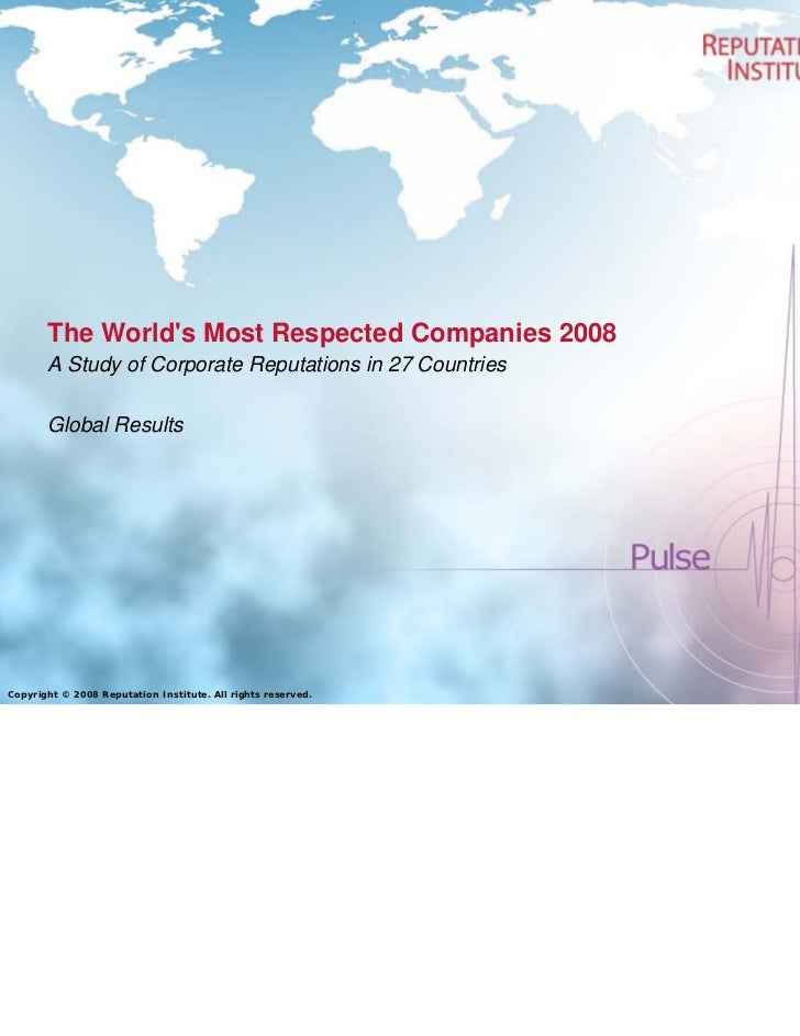The Worlds Most Respected Companies 2008       A Study of Corporate Reputations in 27 Countries       Global ResultsCopyri...
