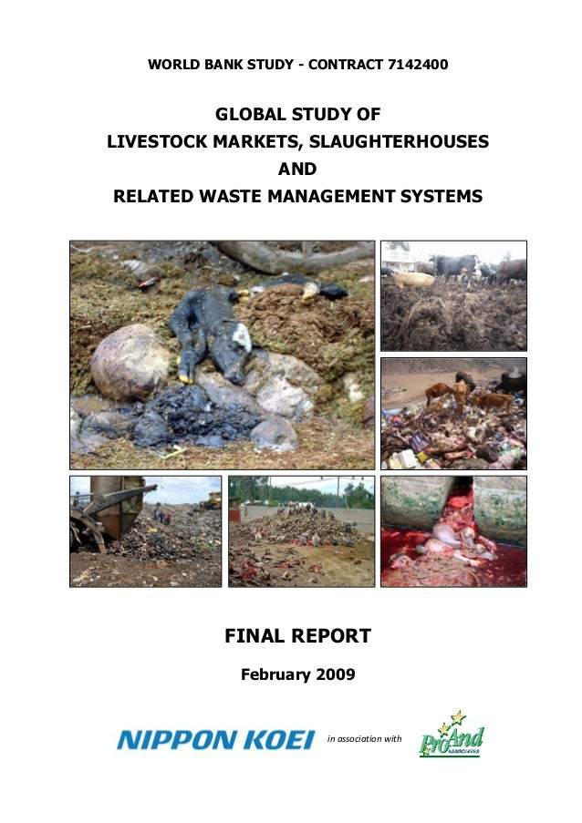 WORLD BANK STUDY - CONTRACT 7142400GLOBAL STUDY OFLIVESTOCK MARKETS, SLAUGHTERHOUSESANDRELATED WASTE MANAGEMENT SYSTEMSFIN...
