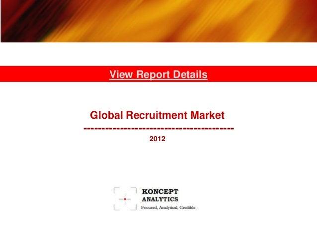View Report Details  Global Recruitment Market-----------------------------------------                 2012