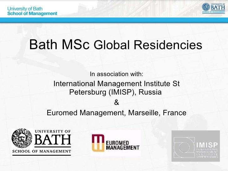 Bath MSc  Global Residencies  In association with: International Management Institute St Petersburg (IMISP), Russia  & Eur...