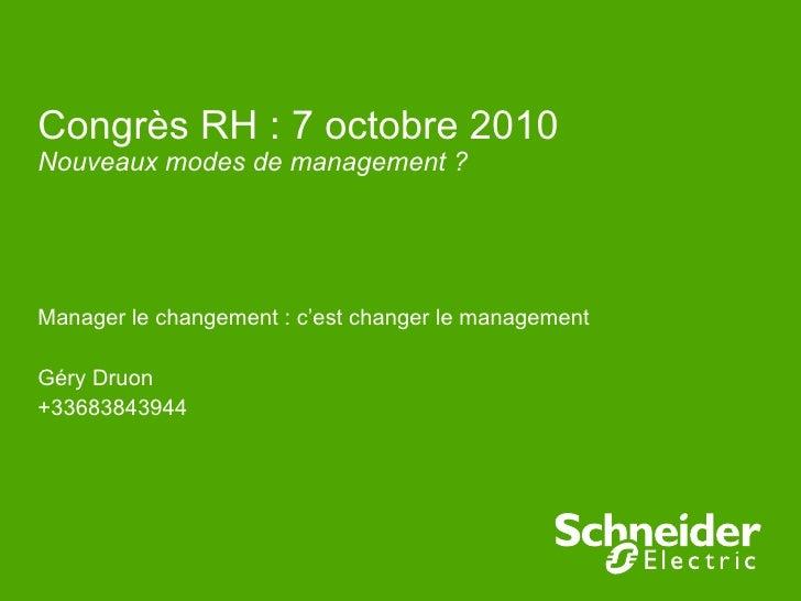 Congrès RH : 7 octobre 2010 Nouveaux modes de management ? Manager le changement: c'est changer le management  Géry Druon...