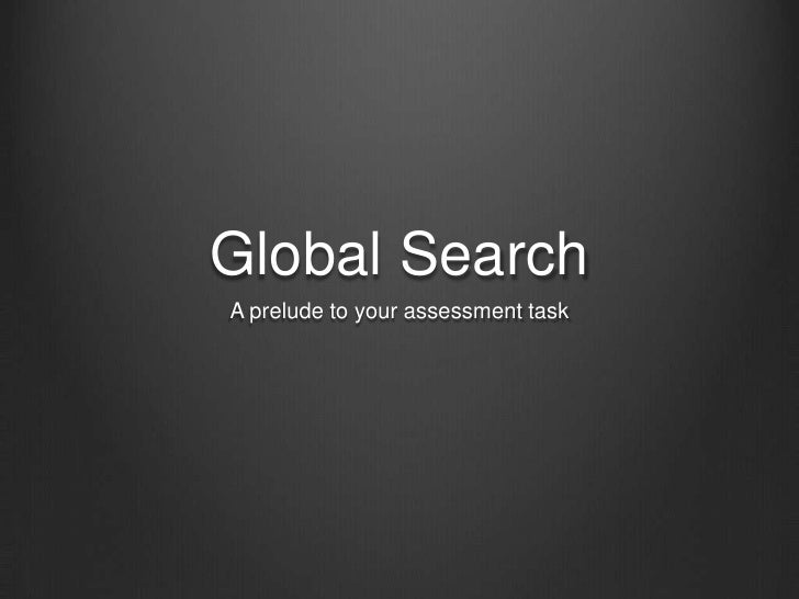 Global Search<br />A prelude to your assessment task<br />