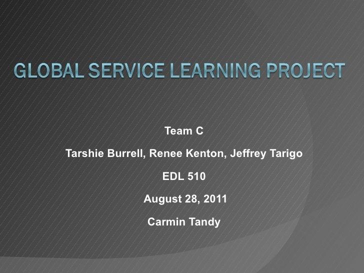 Team C Tarshie Burrell, Renee Kenton, Jeffrey Tarigo EDL 510 August 28, 2011 Carmin Tandy