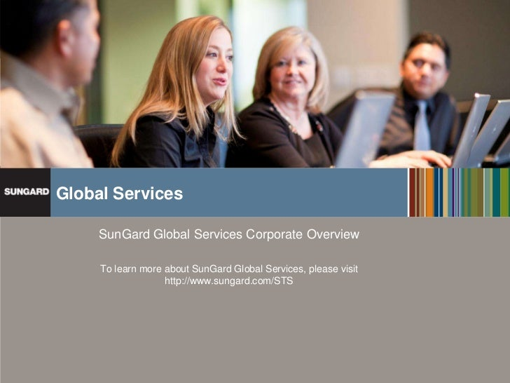 Global Services                                            SunGard Global Services Corporate Overview                     ...