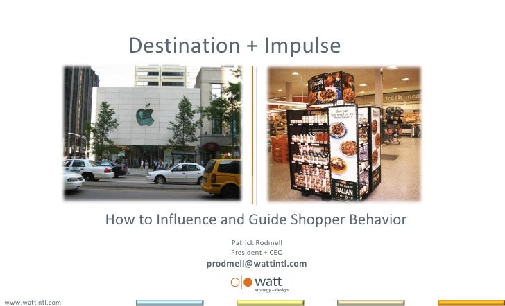 Destination + Impulse How to Influence and Guide Shopper Behavior   Patrick Rodmell President + CEO [email_address] www.wa...