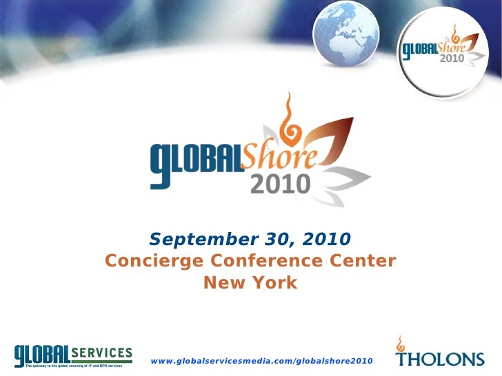 September 30, 2010 Concierge Conference Center          New York        www.globalservicesmedia.com/globalshore2010
