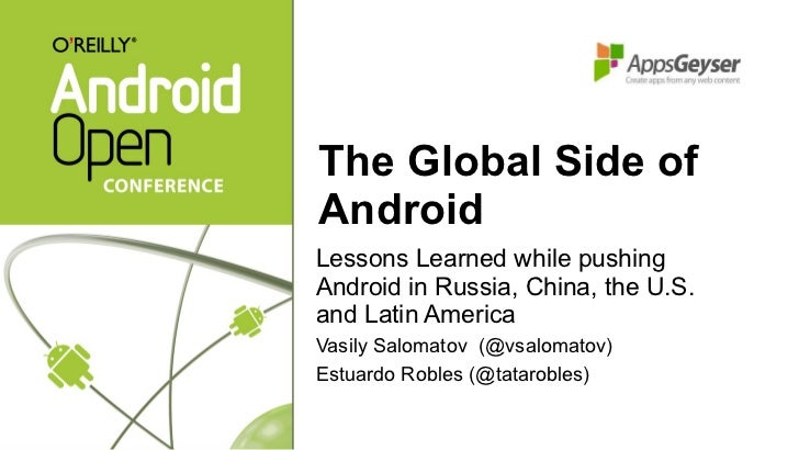 The Global Side of Android <ul><li>Lessons Learned while pushing Android in Russia, China, the U.S. and Latin America </li...