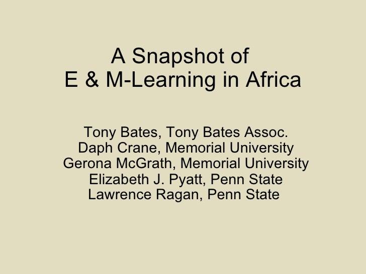 A Snapshot of  E & M-Learning in Africa Tony Bates, Tony Bates Assoc. Daph Crane, Memorial University Gerona McGrath, Memo...