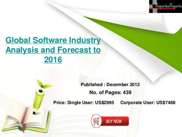 Global Software IndustryAnalysis and Forecast to          2016                        Published : December 2012           ...