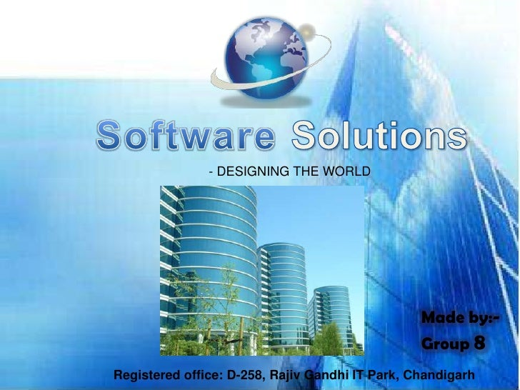 Software Solutions<br />- DESIGNING THE WORLD<br />Made by:-<br />Group 8<br />Registered office: D-258, Rajiv Gandhi IT P...