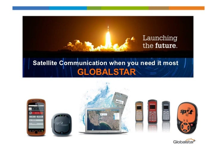 Satellite Communication when you need it most             GLOBALSTAR