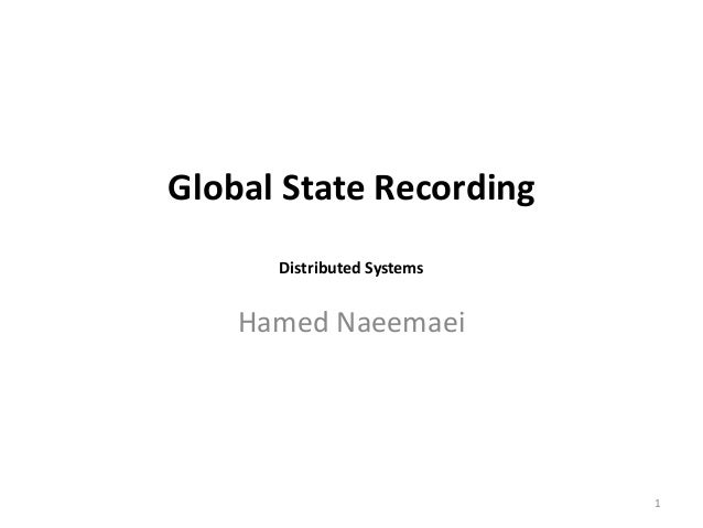 Global State Recording Distributed Systems  Hamed Naeemaei  1