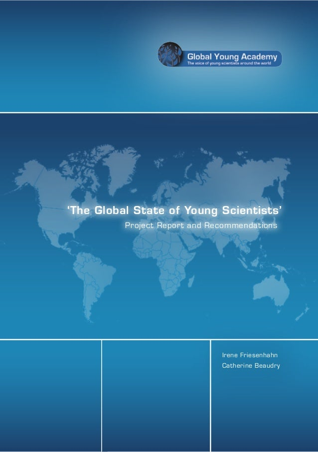 'The Global State of Young Scientists' Project Repor t and Recommendations  Irene Friesenhahn Catherine Beaudry