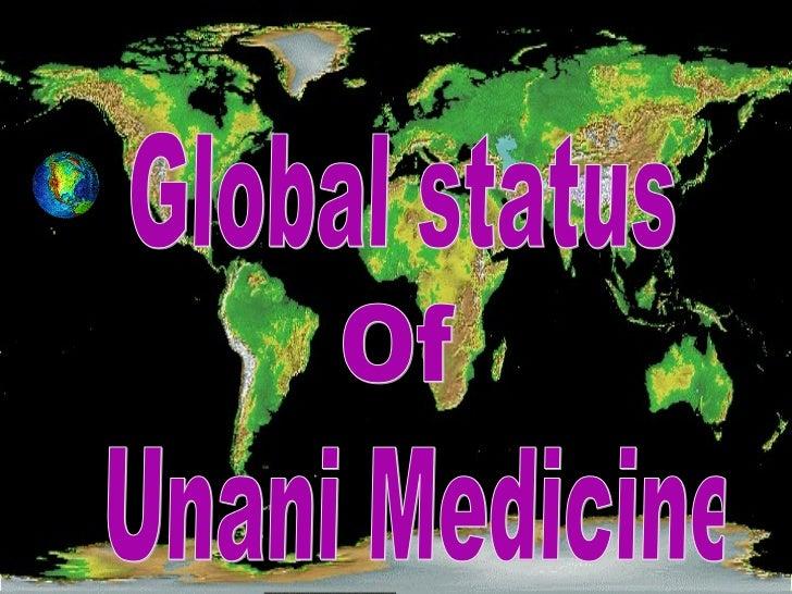 Global status      ofUnani Medicine       Dr AminA Ather      BAngAlore-inDiA  mrsakram.hakim@gmail.com