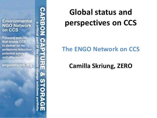 Global status andperspectives on CCSThe ENGO Network on CCSCamilla Skriung, ZERO