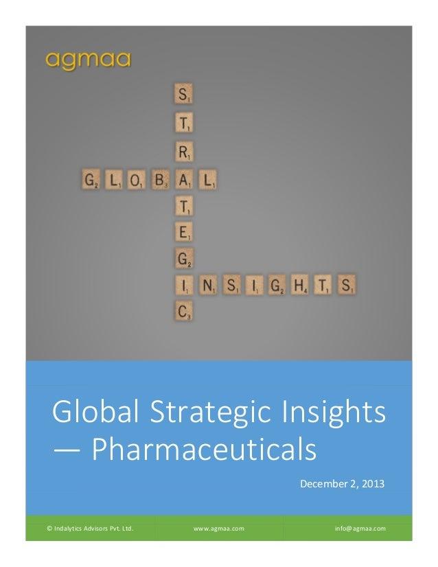Global Strategic Insights — Pharmaceuticals December 2, 2013  © Indalytics Advisors Pvt. Ltd.  www.agmaa.com  info@agmaa.c...