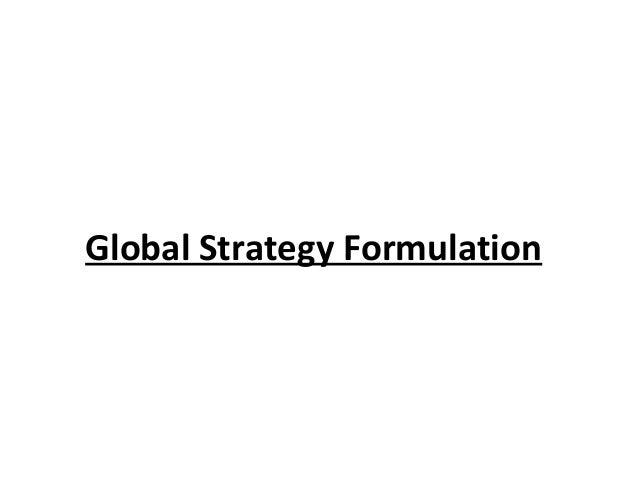 "global strategy formulation Global strategy formulation 1 global strategy formulation 2 global strategy formulation • ""going global"" – gradual process – core."