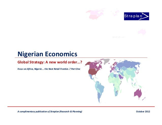 St ra p la nNigerian EconomicsGlobal Strategy: A new world order…?Focus on Africa, Nigeria … the Next Retail Frontier..? P...