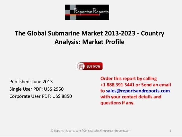 The Global Submarine Market 2013-2023 - Country Analysis: Market Profile Published: June 2013 Single User PDF: US$ 2950 Co...