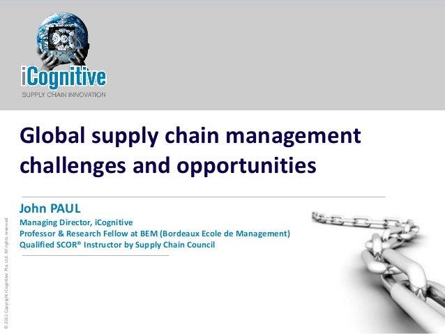 PLAN SOURCE MAKE DELIVER RETURN ©2011CopyrightiCognitivePte.Ltd.Allrightsreserved Global supply chain management challenge...