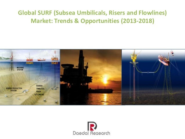 Global SURF (Subsea Umbilicals, Risers and Flowlines) Market: Trends & Opportunities (2013-2018) – New Report by Daedal Research