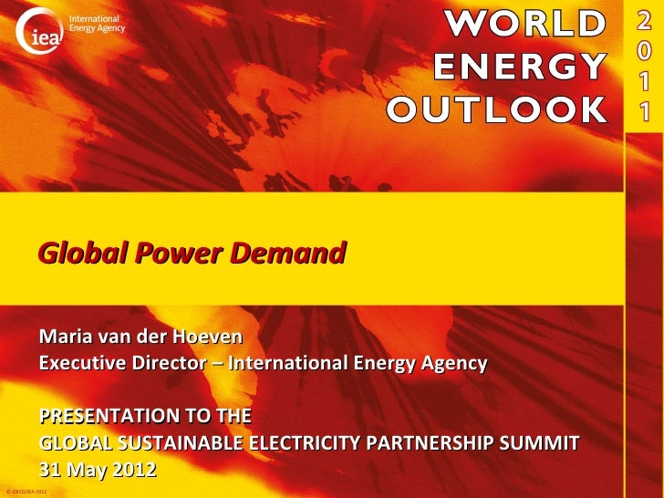 Global Power Demand           Maria van der Hoeven           Executive Director – International Energy Agency           PR...