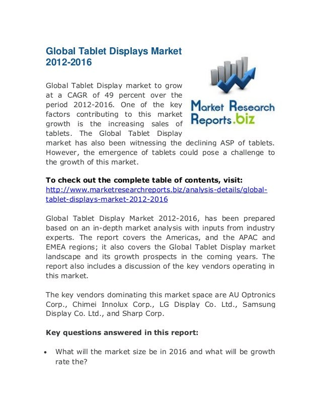 Global Tablet Displays Market 2012-2016 Global Tablet Display market to grow at a CAGR of 49 percent over the period 2012-...