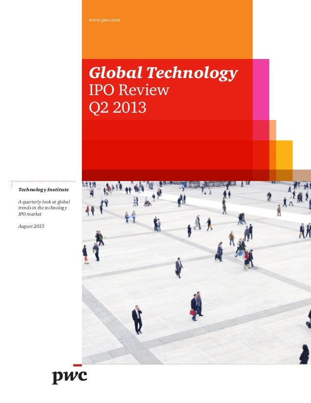Global Technology IPO Review Q2 2013 www.pwc.com Technology Institute A quarterly look at global trends in the technology ...