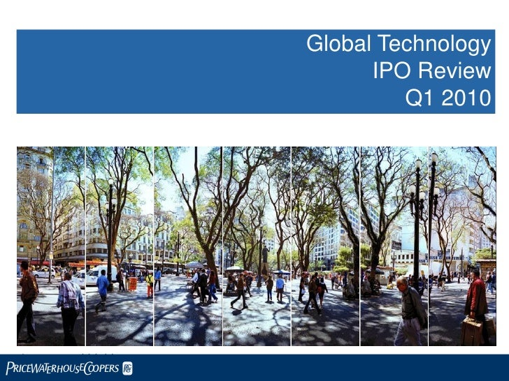 Global Technology                            IPO Review                               Q1 2010     *connectedthinking PwC