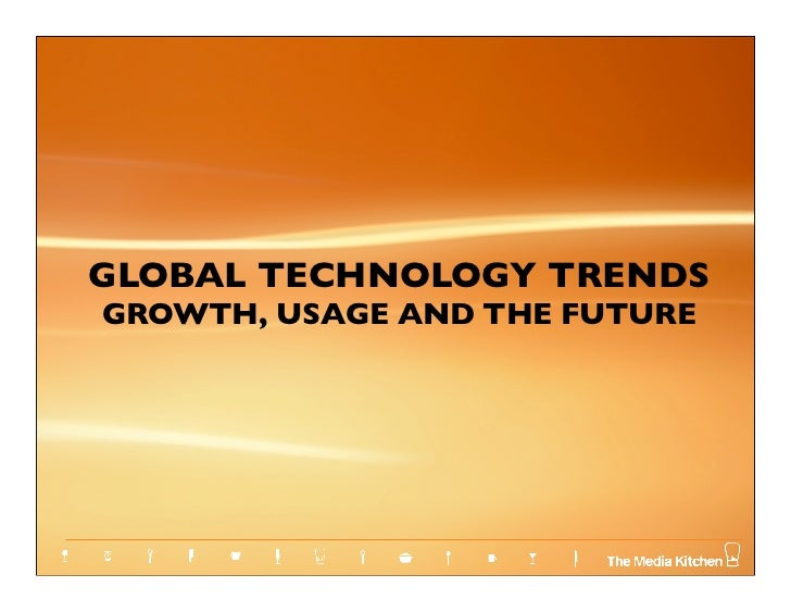 GLOBAL TECHNOLOGY TRENDSGROWTH, USAGE AND THE FUTURE