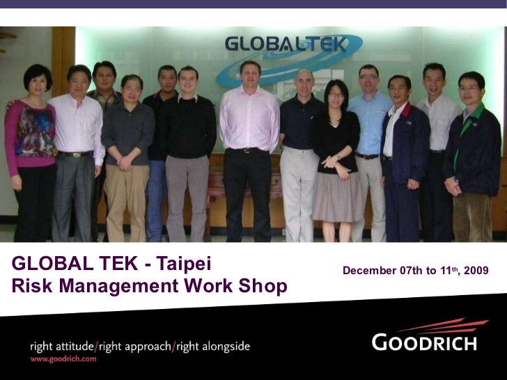 GLOBAL TEK - Taipei Risk Management Work Shop December 07th to 11 th , 2009