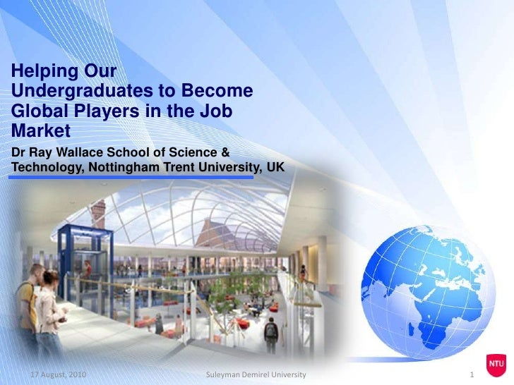 Helping Our Undergraduates to Become Global Players in the Job Market<br />Dr Ray Wallace School of Science & Technology, ...
