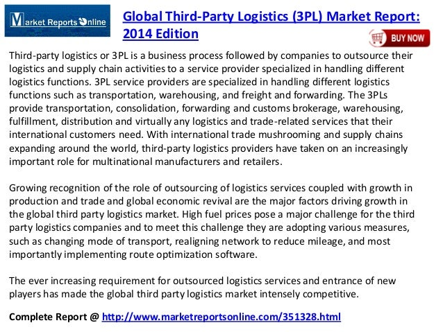 Complete Report @ http://www.marketreportsonline.com/351328.html Global Third-Party Logistics (3PL) Market Report: 2014 Ed...