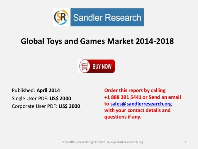 Global Toys and Games Market 2014-2018 Order this report by calling +1 888 391 5441 or Send an email to sales@sandlerresea...