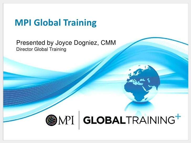 MPI Global Training<br />Presented by Joyce Dogniez, CMMDirector Global Training<br />