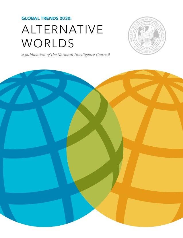 Global Trends 2030:AlternativeWorldsa publication of the National Intelligence Council