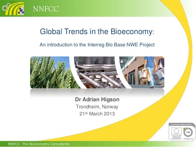 NNFCC                 Global Trends in the Bioeconomy:                 An introduction to the Interreg Bio Base NWE Projec...