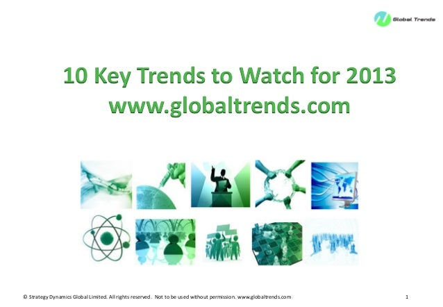 10 Key Trends to Watch for 2013                    www.globaltrends.com© Strategy Dynamics Global Limited. All rights rese...