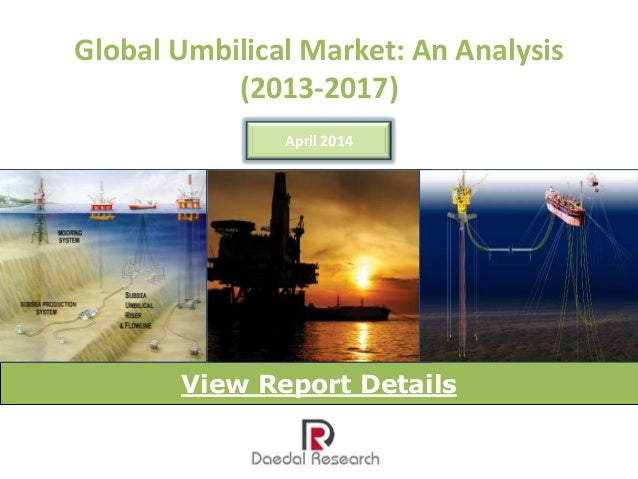 Global Umbilical Market: An Analysis (2013 – 2017) – New Report by Daedal Research
