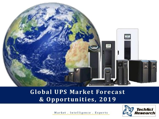 M a r k e t . I n t e l l i g e n c e . E x p e r t s Global UPS Market Forecast & Opportunities, 2019