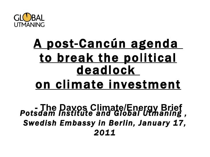 Potsdam Institute and Global Utmaning ,  Swedish Embassy in Berlin, January 17, 2011 A post-Cancún agenda  to break the po...