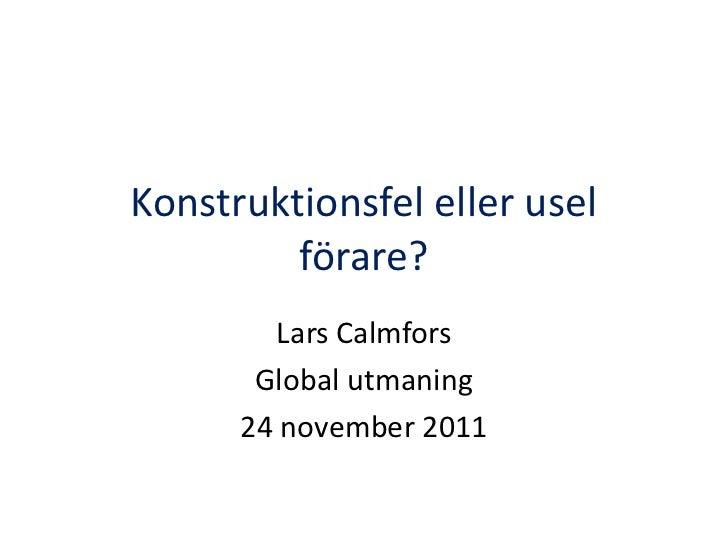 Konstruktionsfel eller usel         förare?        Lars Calmfors       Global utmaning      24 november 2011