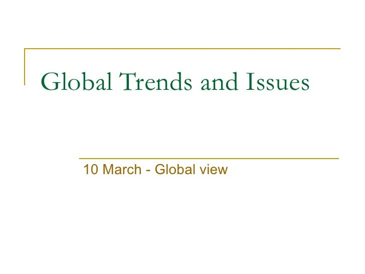 Global Trends and Issues 10 March - Global view