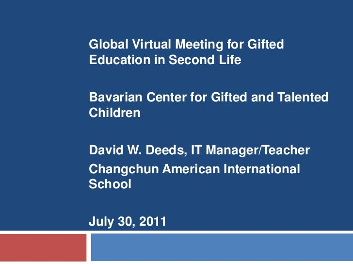 Global Virtual Meeting for Gifted Education in Second Life<br />Bavarian Center for Gifted and Talented Children<br />Davi...