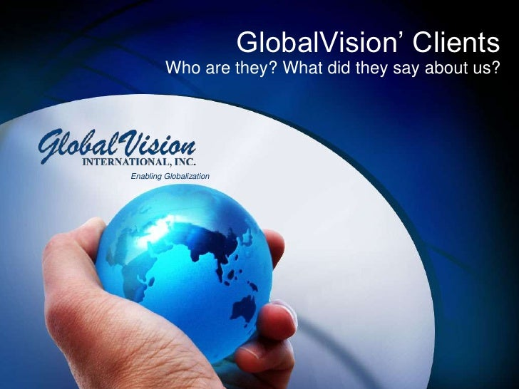 GlobalVision' Clients<br />Who are they? What did they say about us?<br />Enabling Globalization<br />