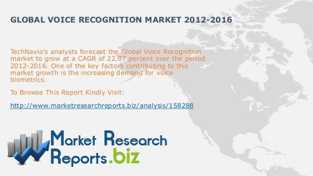 GLOBAL VOICE RECOGNITION MARKET 2012-2016TechNavios analysts forecast the Global Voice Recognitionmarket to grow at a CAGR...
