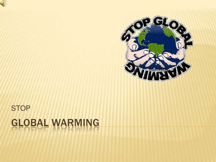GLOBAL WARMING<br />STOP<br />