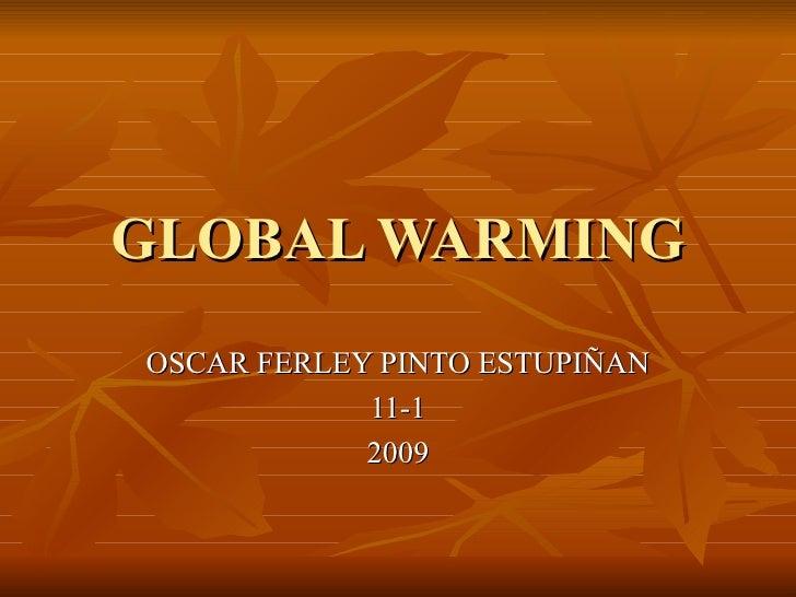 GLOBAL WARMING OSCAR FERLEY PINTO ESTUPIÑAN 11-1 2009
